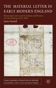The Material Letter in Early Modern England - Manuscript Letters and the Culture and Practices of Letter-Writing, 1512-1635 ebook by Dr James Daybell