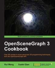 OpenSceneGraph 3 Cookbook ebook by Rui Wang, Xuelei Qian