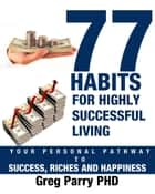 77 Habits Of Truly Successful Living ebook by Parrywellness