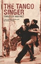 The Tango Singer ebook by Anne McLean, Tomás Eloy Martínez