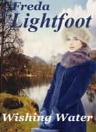 Wishing Water ebook by Freda Lightfoot