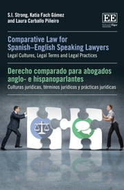 Comparative Law for SpanishEnglish Speaking Lawyers - Legal Cultures, Legal Terms and Legal Practices ebook by S. I. Strong, Katia Fach Gómez, Laura Carballo Piñeiro