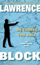 Me Tanner, You Jane ebook by Lawrence Block