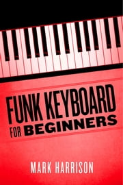 Funk Keyboard for Beginners ebook by Mark Harrison