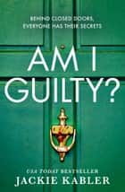 Am I Guilty?: The psychological crime thriller debut from the kindle bestselling author of THE PERFECT COUPLE ebook by Jackie Kabler