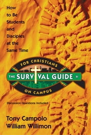 Survival Guide for Christians on Campus - How to be students and disciples at the same time ebook by Tony Campolo,William Willimon