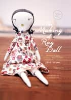 The Making of a Rag Doll - Design & Sew Modern Heirlooms ebook by Jess Brown, Tristan Davison