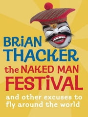 The Naked Man Festival - (And other excuses to fly around the world) ebook by Brian Thacker