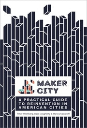 Maker City - A Practical Guide for Reinventing Our Cities ebook by Peter Hirshberg,Dale Dougherty,Marcia Kadanoff