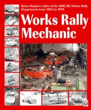 Works rally Mechanic - BMC/BL Works Rally Department 1955-79 ebook by Brian Moylan