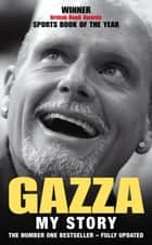 Gazza: My Story ebook by Paul Gascoigne