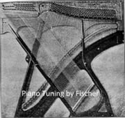 Piano Tuning: a Simple and Accurate Method for Amateurs, Illustrated (1907) ebook by J. Cree Fischer