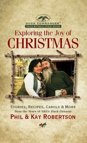 Exploring the Joy of Christmas - A Duck Commander Faith and Family Field Guide ebook by Phil Robertson,Kay Robertson
