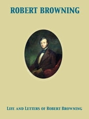 Life and Letters of Robert Browning ebook by Robert Browning,Sutherland Mrs. Orr