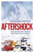 Aftershock - One Man's Quest and the Quake on Everest ebook by Jules Mountain