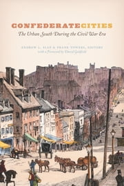 Confederate Cities - The Urban South during the Civil War Era ebook by Andrew L. Slap,Frank Towers,David Goldfield,David Goldfield