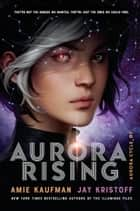 Aurora Rising ebook by Amie Kaufman, Jay Kristoff