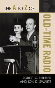 The A to Z of Old Time Radio ebook by Robert C. Reinehr,Jon D. Swartz