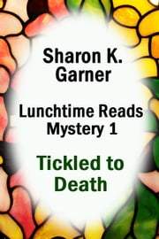 Lunchtime Reads: Mystery 1, Tickled to Death ebook by Sharon K. Garner