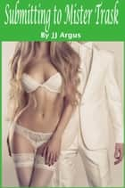 Submitting to Mister Trask ebook by JJ Argus