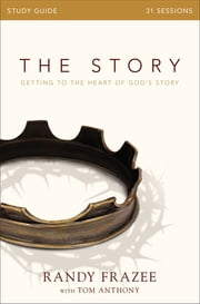 The Story Study Guide - Getting to the Heart of God's Story ebook by Randy Frazee,Tom Anthony