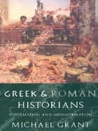 Greek and Roman Historians ebook by Michael Grant