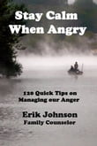 Stay Calm When Angry: 120 Quick Tips on Managing our Anger