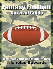 Fantasy Football Survival Guide: Maximize Value and Minimize Risk ebook by Nicholas Edwards