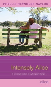 Intensely Alice ebook by Phyllis Reynolds Naylor