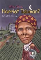 Who Was Harriet Tubman? ebook by Yona Zeldis McDonough, Nancy Harrison, Who HQ