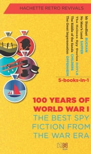 The Best Spy Fiction From the War Era (5-Books-in-1) - 100 Years of World War I ebook by Hachette India