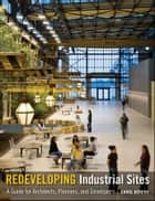 Redeveloping Industrial Sites - A Guide for Architects, Planners, and Developers ebook by