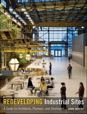 Redeveloping Industrial Sites - A Guide for Architects, Planners, and Developers ebook by Carol Berens