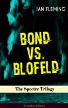 BOND VS. BLOFELD – The Spectre Trilogy (Complete Edition) - Thunderball, On Her Majesty's Secret Service & You Only Live Twice ebook by Ian Fleming