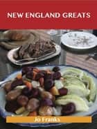 New England Greats: Delicious New England Recipes, The Top 67 New England Recipes ebook by Jo Franks