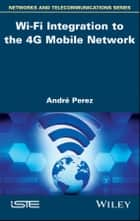 Wi-Fi Integration to the 4G Mobile Network ebook by André Pérez