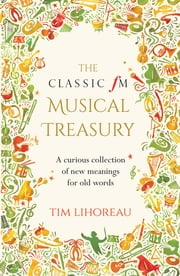 The Classic fM Musical Treasury - A Curious Collection of New Meanings for Old Words ebook by Kobo.Web.Store.Products.Fields.ContributorFieldViewModel