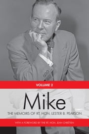 Mike - The Memoirs of the Rt. Hon. Lester B. Pearson, Volume Two: 1948-1957 ebook by Rt. Hon. Lester B. Pearson, Rt. Hon. Jean Chretien