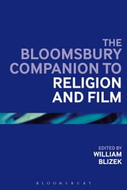 The Bloomsbury Companion to Religion and Film ebook by William L. Blizek