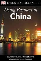 DK Ess Mgs:Doing Bus in China - Culture, Travel, Negotiating, Etiquette, Relationships ebook by Jihong Sanderson