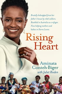 Rising Heart: One Woman's Astonishing Journey from Unimaginable Trauma to Becoming a Power for Good 電子書 by Aminata Conteh-Biger, Juliet Rieden