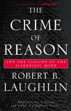 The Crime of Reason ebook by Robert B. Laughlin