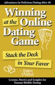 Winning at the Online Dating Game: Stack the Deck in Your Favor ebook by Goddess,  Dating