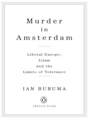 Murder in Amsterdam - Liberal Europe, Islam, and the Limits of Tolerence ebook by Ian Buruma