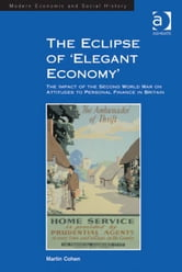 The Eclipse of 'Elegant Economy' - The Impact of the Second World War on Attitudes to Personal Finance in Britain ebook by Dr Martin Cohen,Professor Derek H Aldcroft