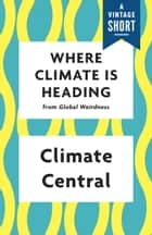 Where Climate Is Heading ebook by Climate Central