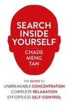 Search Inside Yourself: Increase Productivity, Creativity and Happiness [ePub edition] ebook by Chade-Meng Tan, Daniel Goleman, Jon Kabat-Zinn