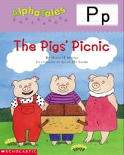 AlphaTales: P: The Pigs Picnic: An Irresistible Animal Storybook That Builds Phonemic Awareness & Teaches All About the Letter P! ebook by Moore, Helen H.