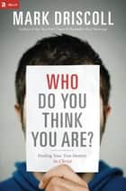 Who Do You Think You Are? ebook by Mark Driscoll