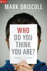 Who Do You Think You Are? - Finding Your True Identity in Christ ebook by Mark Driscoll